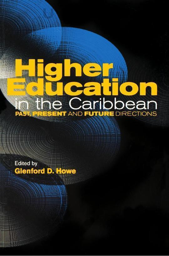 Higher Education in the Caribbean: Past, Present and Future Directions
