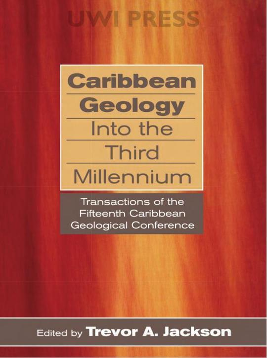 Caribbean Geology Into the Third Millennium: Transactions of the Fifteenth Caribbean Geological Conference