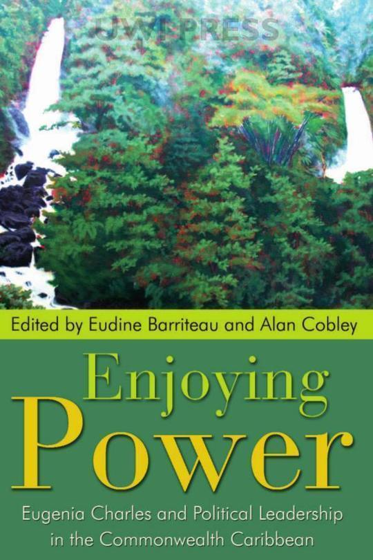 Enjoying Power: Eugenia Charles and Political Leadership in the Commonwealth Caribbean
