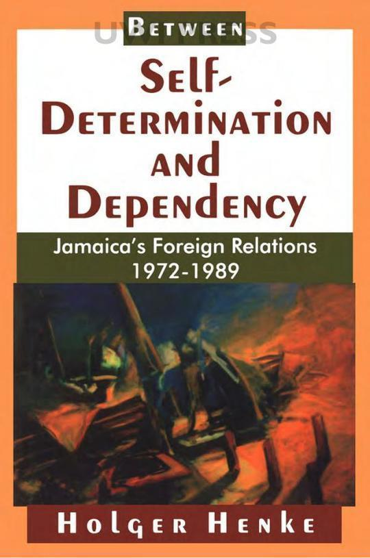 Between Self-determination and Dependency: Jamaica's Foreign Relations, 1972-1989