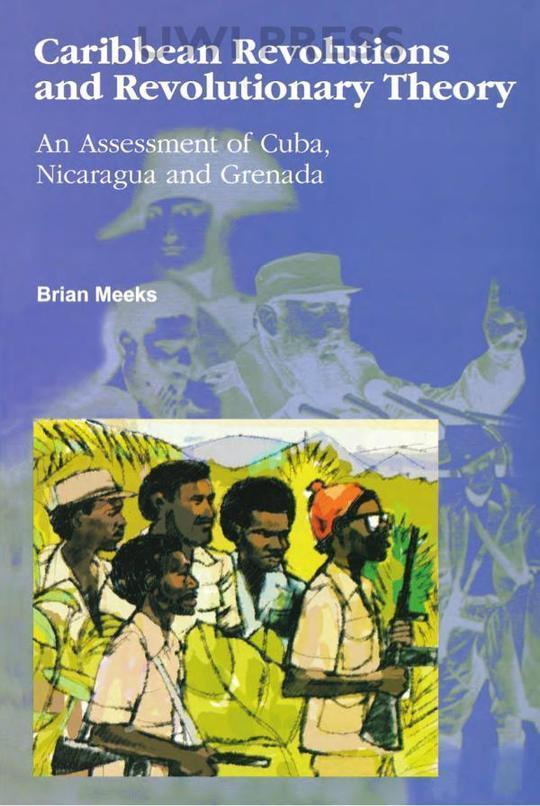 Caribbean Revolutions and Revolutionary Theory: An Assessment of Cuba, Nicaragua and Grenada