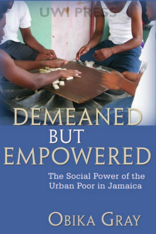 Demeaned but Empowered: The Social Power of the Urban Poor in Jamaica