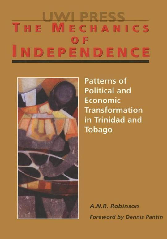 Mechanics of independence: Patterns of Political and Economic Transformation in Trinidad and Tobago