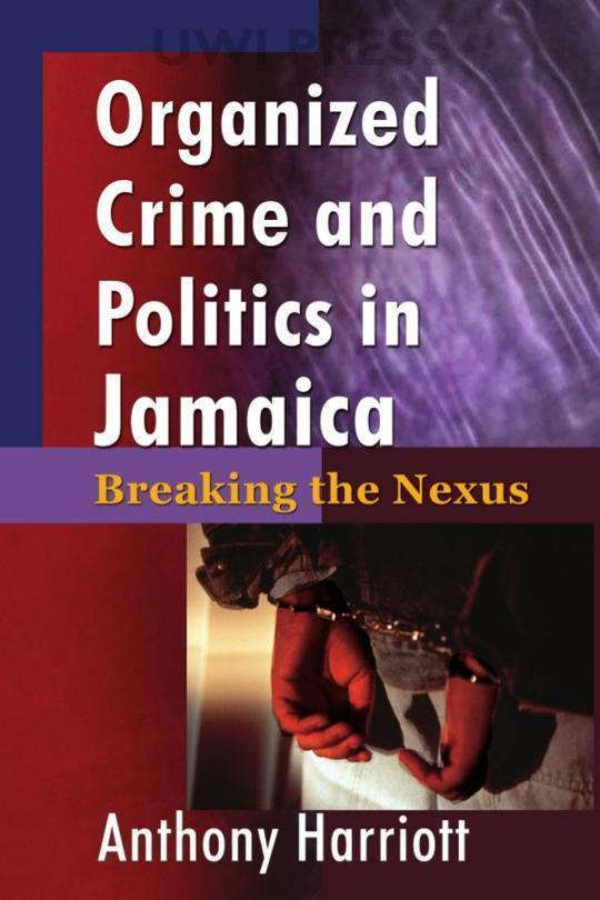 Organized Crime and Politics in Jamaica: Breaking the Nexus