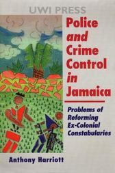 Police and Crime Control In Jamaica: Problems of Reforming Ex-Colonial Constabularies