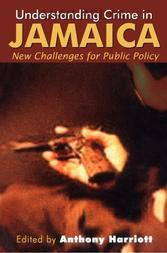 Understanding Crime in Jamaica: New Challenges for Public Policy
