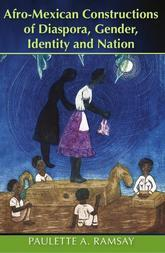 Afro-Mexican Constructions of Diaspora, Gender, Identity and Nation