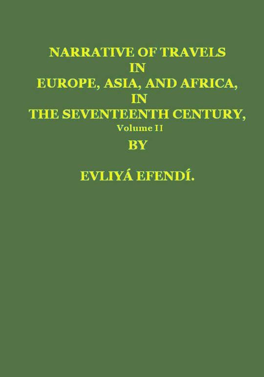 Narrative of Travels in Europe, Asia, and Africa, in the Seventeenth Century, Volume II, by Evliya, Çelebi, 1611?-1682?