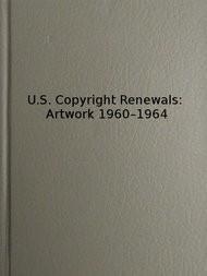 Copyright Renewals: Artwork 1960-1964 Catalog of Copyright Entries