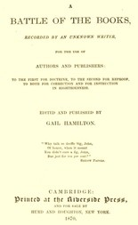 A Battle of the Books, recorded by an unknown writer for the use of authors and publishers To the first for doctrine, to the second for reproof, to both for correction and for instruction in righteousness