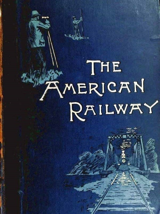 The American Railway Its Construction, Development, Management, and Appliances