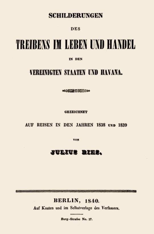 Schilderungen des Treibens im Leben und Handel in den Vereinigten Staaten und Havana. Gezeichnet auf Reisen in den Jahren 1838 und 1839