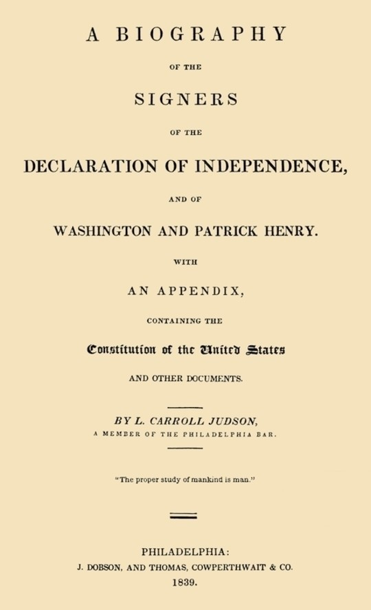 A Biography of the Signers of the Declaration of Independence, and of Washington and Patrick Henry With an appendix, containing the Constitution of the United States and other documents