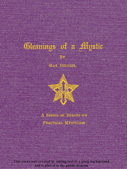 Gleaning of a Mystic A Series of Essays on Practical Mysticism