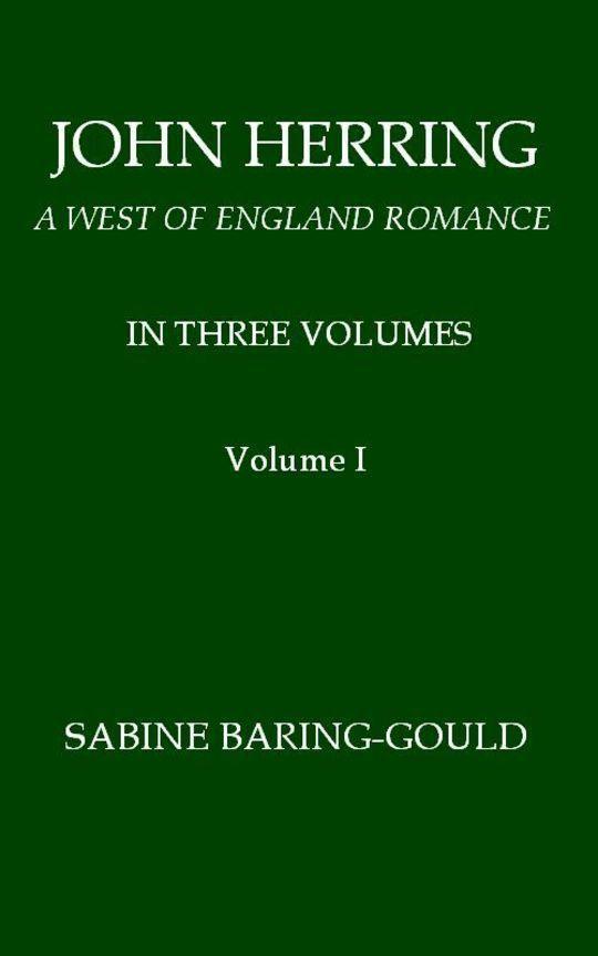 John Herring, Volume 1 (of 3) A West of England Romance