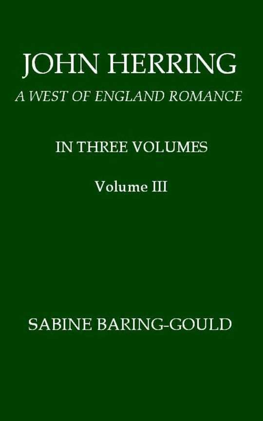 John Herring, Volume 3 (of 3) A West of England Romance
