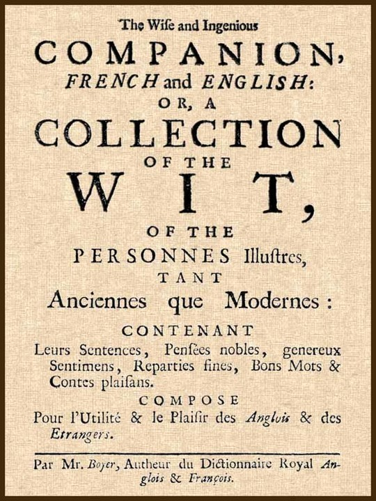 The Wise and Ingenious Companion, French and English; Abel Boyer, 1667-1729 or, A Collection of the Wit of the Illustrious Persons, Both Ancient and Modern