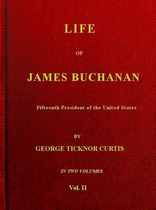 Life of James Buchanan, v. 2 (of 2) Fifteenth President of the United States
