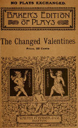 The Changed Valentines And Other Plays for St. Valentine's Day