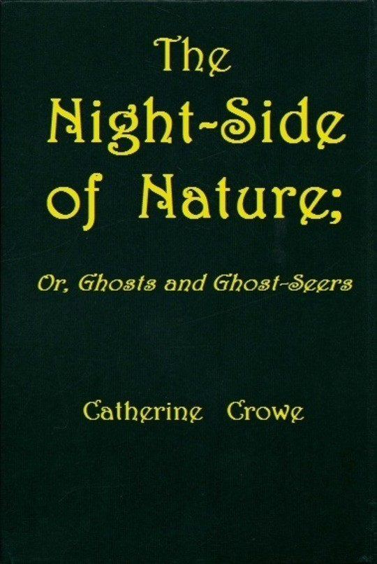 The Night-Side of Nature Or, Ghosts and Ghost-Seers