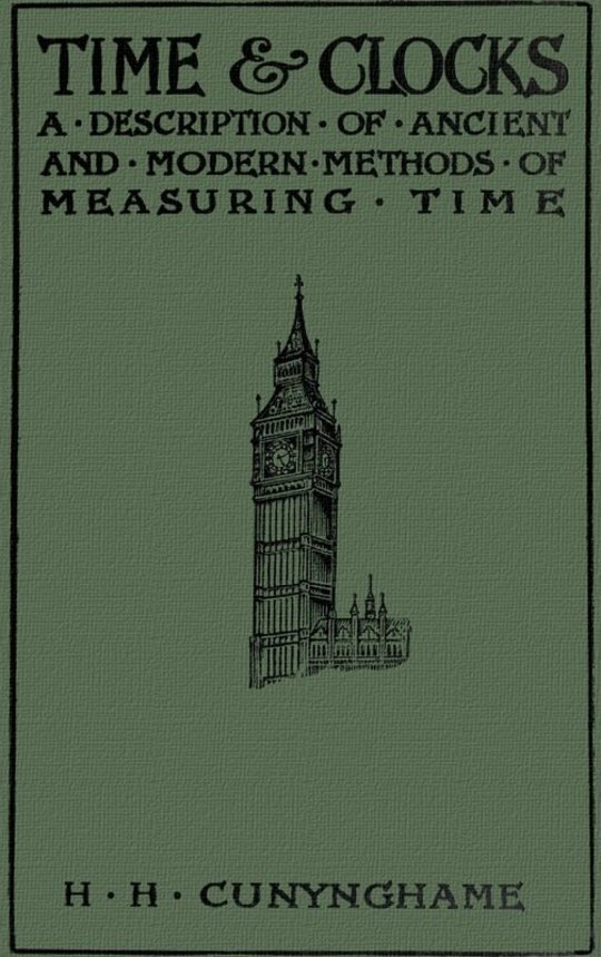 Time and Clocks A Description of Ancient and Modern Methods of Measuring Time