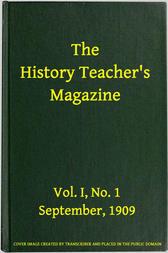 The History Teacher's Magazine, Vol. I, No. 1, September, 1909