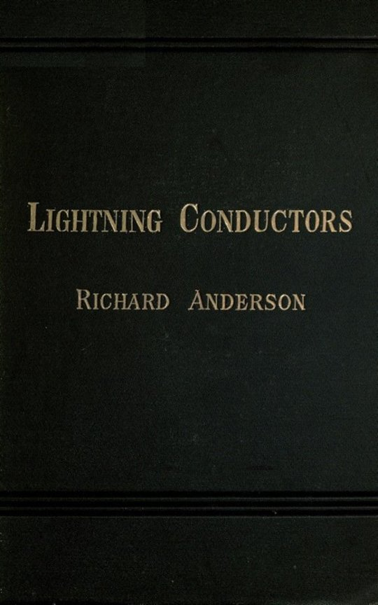 Lightning Conductors Their History, Nature, and Mode of Application