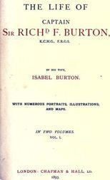 The Life of Captain Sir Richard F. Burton By his Wife Isabel Burton