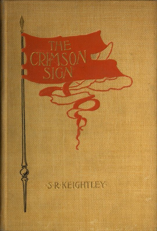 The Crimson Sign A Narrative of the Adventures of Mr. Gervase Orme, Sometime Lieutenant in Mountjoy's Regiment of Foot