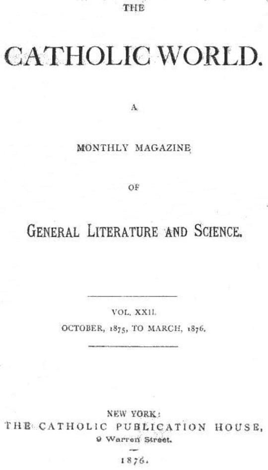 The Catholic World, Vol. 22, October, 1875, to March, 1876 A Monthly Magazine of General Literature and Science