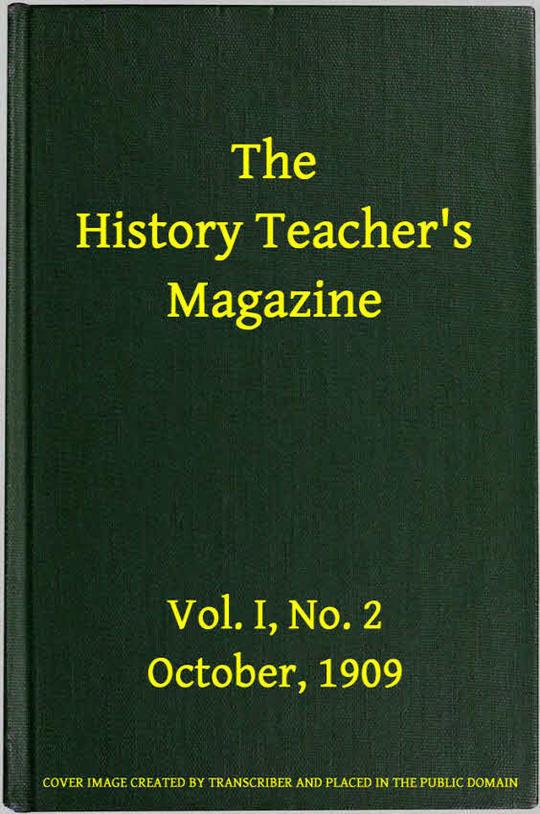 The History Teacher's Magazine, Vol. I, No. 2, October, 1909