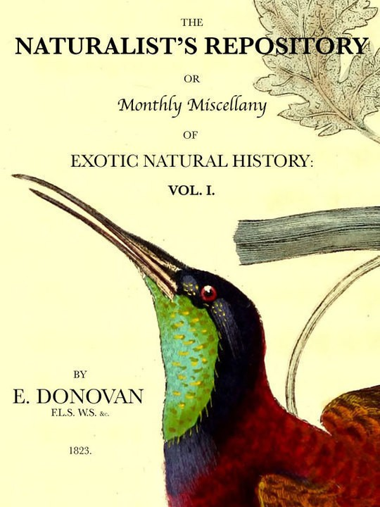 The Naturalist's Repository, Volume 1 (of 5) or Monthly Miscellany of Exotic Natural History: etc. etc.