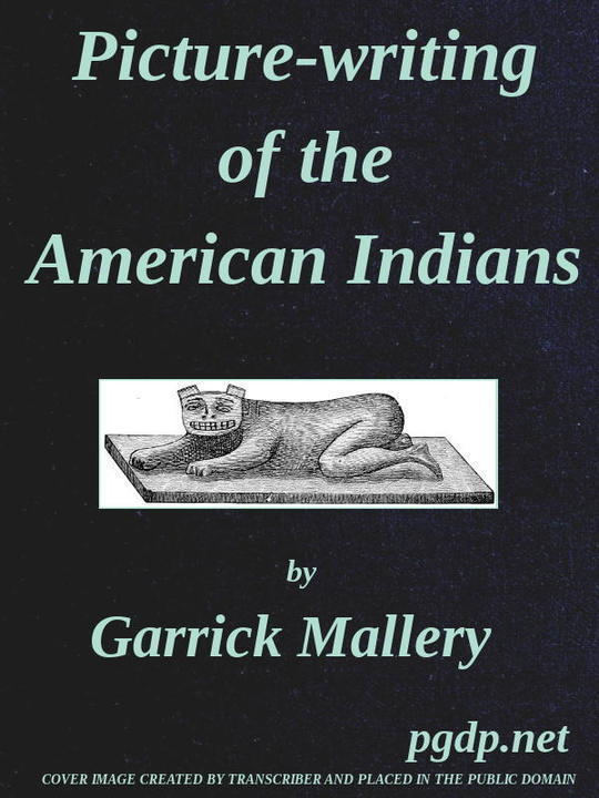 Picture-Writing of the American Indians Tenth Annual Report of the Bureau of Ethnology to the Secretary of the Smithsonian Institution, 1888-89, Government Printing Office, Washington, 1893, pages 3-822