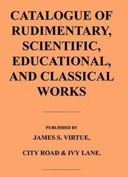 Catalogue of Rudimentary, Scientific, Educational, and Classical Works