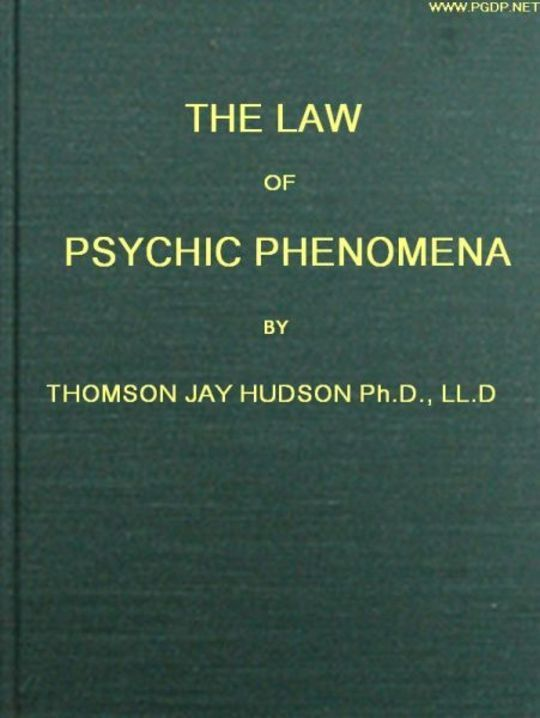 The Law of Psychic Phenomena A working hypothesis for the systematic study of hypnotism, spiritism, mental therapeutics, etc.