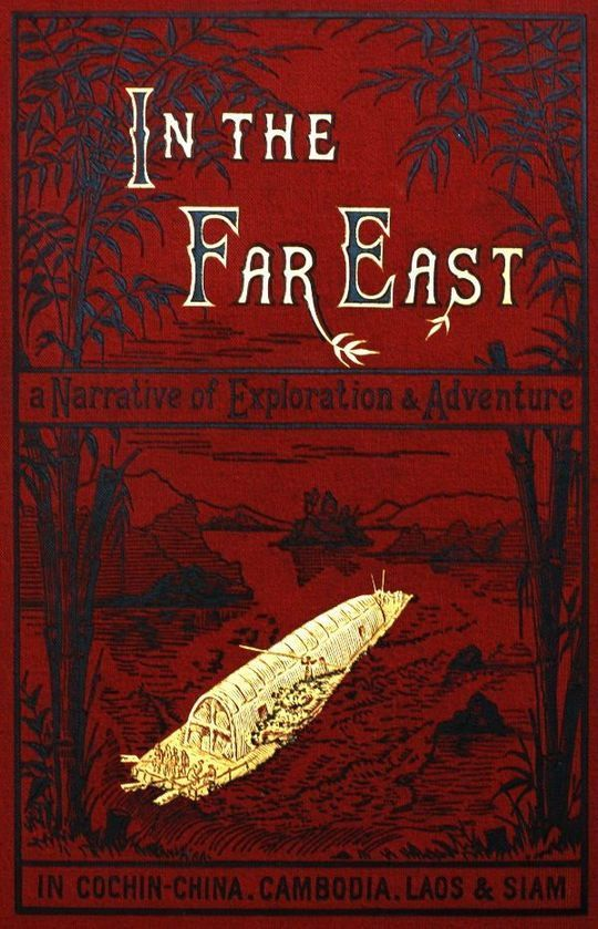 In the Far East A Narrative of Exploration and Adventure in Cochin-China, Cambodia, Laos, and Siam