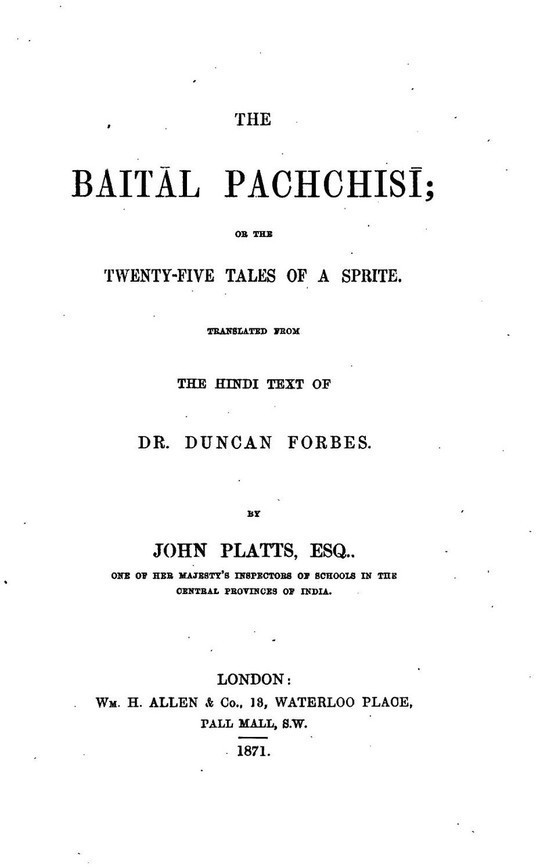 The Baitâl Pachchisi Or, The Twenty-Five Tales of a Sprite; Translated From The Hindi Text of Dr. Duncan Forbes