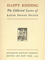 Happy Ending The Collected Lyrics of Louise Imogen Guiney