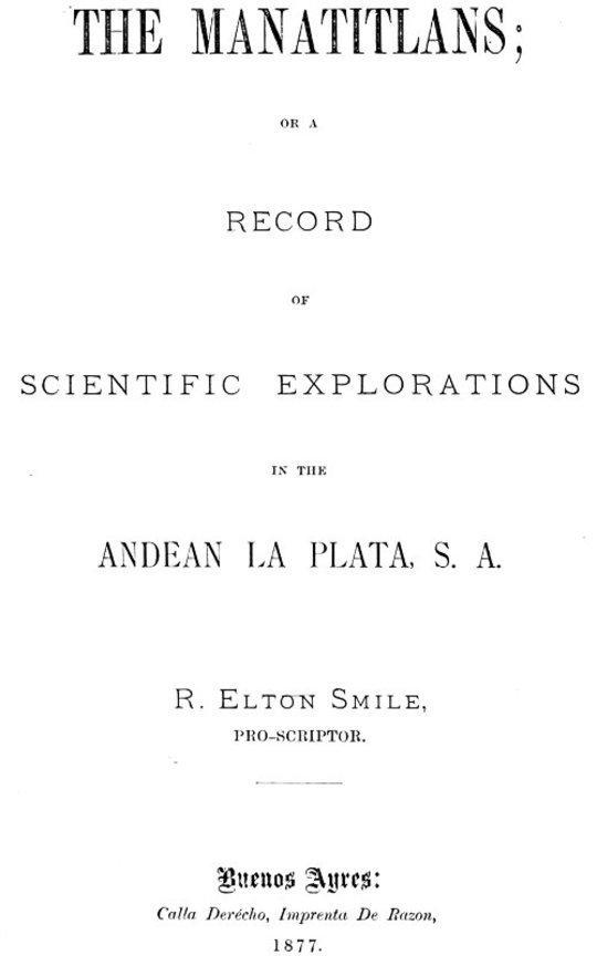 The Manatitlans or, A record of recent scientific explorations in the Andean La Plata, S.A.