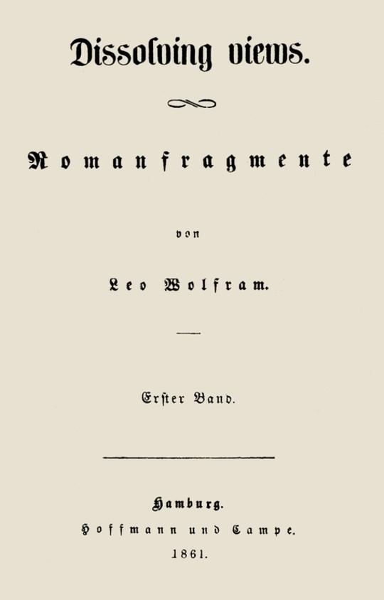 Dissolving Views Romanfragmente von Leo Wolfram.