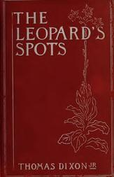 The Leopard's Spots A Romance Of The White Man's Burden—1865-1900