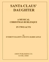 Santa Claus' Daughter A Musical Christmas Burlesque in Two Acts