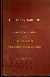 The Raisin Industry A practical treatise on the raisin grapes, their history, culture and curing