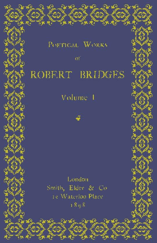Poetical Works of Robert Bridges, Volume 1