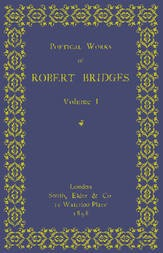 Poetical Works of Robert Bridges, Volume 1
