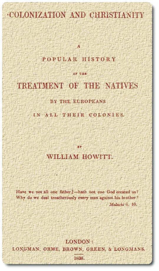 Colonization and Christianity A popular history of the treatment of the natives by the Europeans in all their colonies