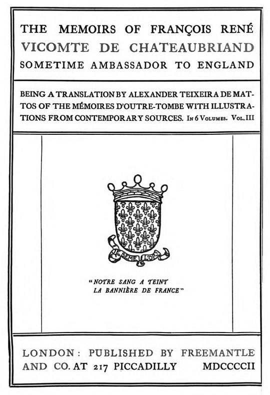 The Memoirs of François René Vicomte de Chateaubriand sometime Ambassador to England. volume 3 (of 6) Mémoires d'outre-tombe volume 3