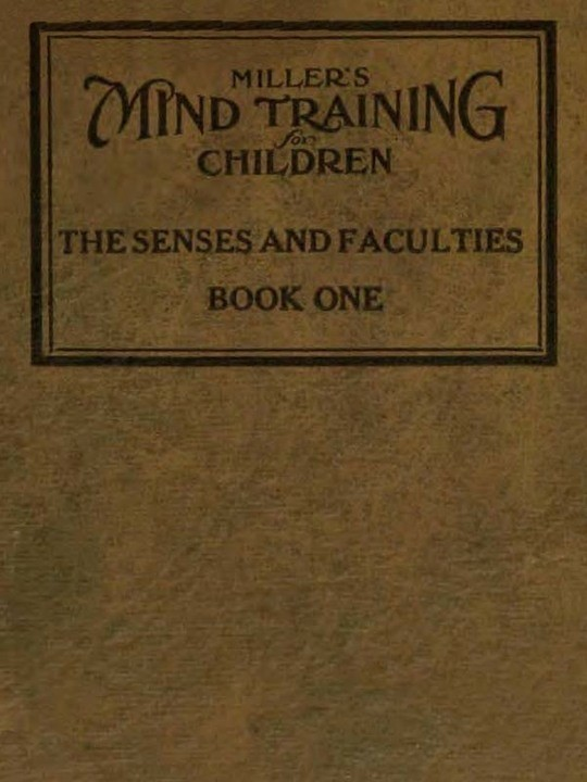 Miller's Mind training for children Book 1 A practical training for successful living; Educational games that train the senses