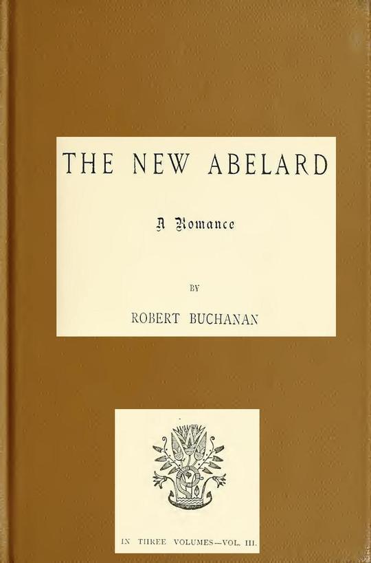 The New Abelard, Volume 3 (of 3) A Romance