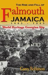 The Rise and Fall of Falmouth, Jamaica 1665-1945